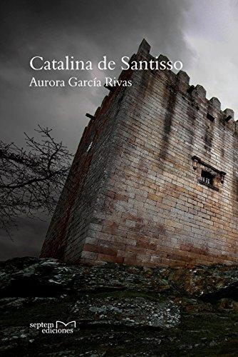 Catalina de Santisso: La dona de la torre de San Paio por Aurora García Rivas