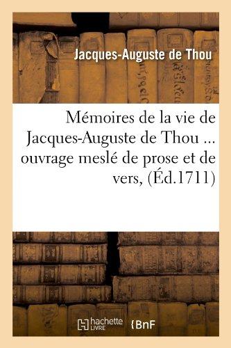 Mémoires de la vie de Jacques-Auguste de Thou, ouvrage meslé de prose et de vers (Éd.1711)