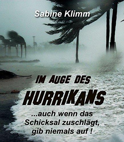 Im Auge des Hurrikans: ...auch wenn das Schicksal zuschlägt, gib niemals auf!