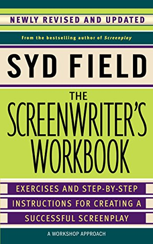 The Screenwriter's Workbook: Excercises and Step-By-Step Instructions for Creating a Successful Screenplay: Exercises and Step-by-step Instructions for Creating a Successful Screenplay por Syd Field