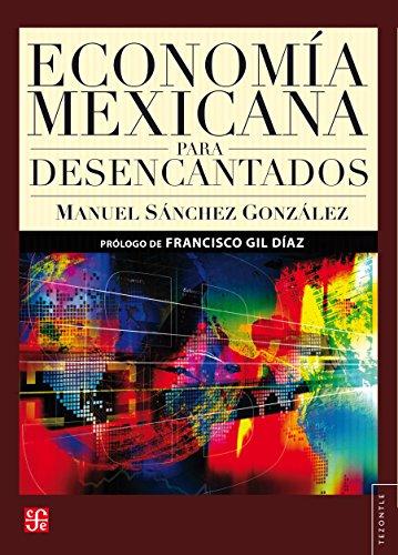 Economía mexicana para desencantados (Historia) por Manuel Sánchez González