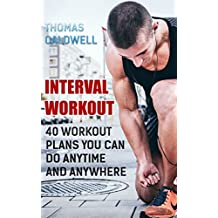 Interval Workout: 40 Workout Plans You Can Do Anytime and Anywhere (English Edition)