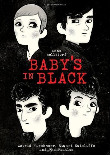 Baby's in Black: Astrid Kirchherr, Stuart Sutcliffe, and The Beatles by Arne Bellstorf (2012-05-08)