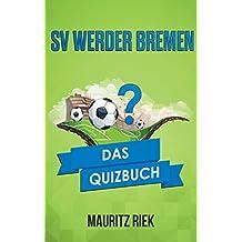SV Werder Bremen: Das Quizbuch von Otto Rehagel über Thomas Schaaf bis Ailton