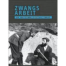 Zwangsarbeit im Nationalsozialismus: Begleitband zur Ausstellung