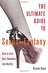 The Ultimate Guide to Sexual Fantasy: How to Turn Your Fantasies into Reality by Violet Blue (2004-08-18)