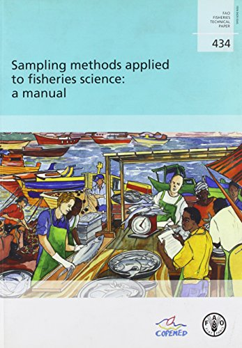 Sampling Methods Applied to Fisheries Science, a Manual: FAO Fisheries Technical Paper. 434 (Fao Fisheries Aquaculture Tech Papers)