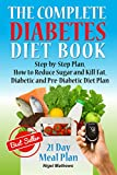 The Complete Diabetes Diet Book: Step-by-Step Plan How to Reduce Sugar and Kill Fat. Diabetic and Pre-Diabetic Diet Plan(American diabetes cookbook, diabetic ... recipes) (Diabetes destroyer book Book 1)