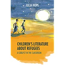 Children's Literature about Refugees: A Catalyst in the Classroom