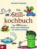 Das Stillkochbuch: Über 100 Rezepte - Lecker und bekömmlich für Mutter und Baby [5. illustrierte Auflage 2001] (Ernährungsratgeber Mutter Kind)