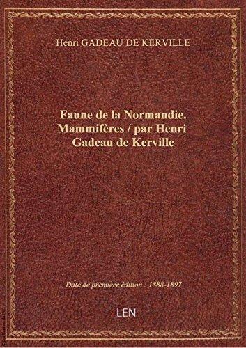 Faune de la Normandie. Mammifères / par Henri Gadeau de Kerville