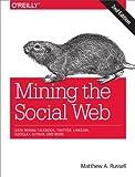 Image de Mining the Social Web: Data Mining Facebook, Twitter, LinkedIn, Google+, GitHub, and More