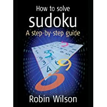 How to solve Sudoku: A Step-by-step Guide (52 Brilliant Ideas) (English Edition)