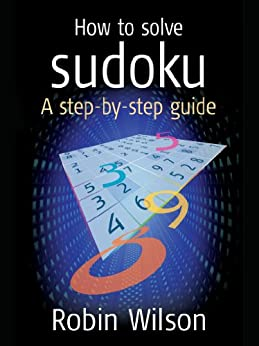 How to solve Sudoku: A Step-by-step Guide (52 Brilliant Ideas) by [Wilson, Robin J.]