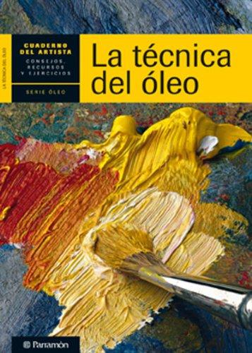 Descargar Libro CUADERNO DEL ARTISTA, LA TECNICA DEL OLEO (Cuadernos del artista) de EQUIPO PARRAMON