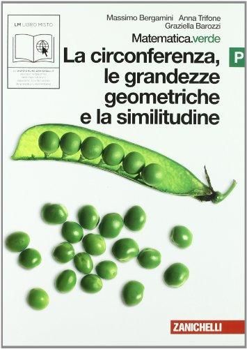Matematica.verde. Vol. P. Verde: La circonferenza, le grandezze geometriche e la similitudine. Per le Scuole superiori. Con espansione online