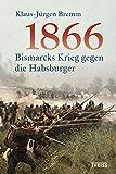 1866: Bismarcks Krieg gegen die Habsburger