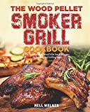 The Wood Pellet  Smoker Grill  Cookbook: The Most Delicious Wood Pellet Smoker Recipes for Smoking and Grilling Meat