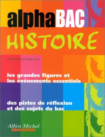 Alphabac Histoire : Les Grandes Figures et les évènements essentiels - Des pistes de réflexion et des sujets du bac