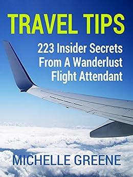 Travel Tips (223 Insider Tips From a Flight Attendant) (English Edition) von [Greene, Michelle]
