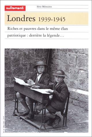 Londres 1939-1945 : Riches et pauvres dans le même élan patriotique, derrière la légende... par Collectif
