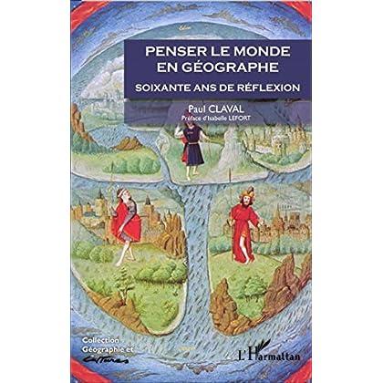 Penser le monde en géographe: Soixante ans de réflexion (Géographie et cultures)