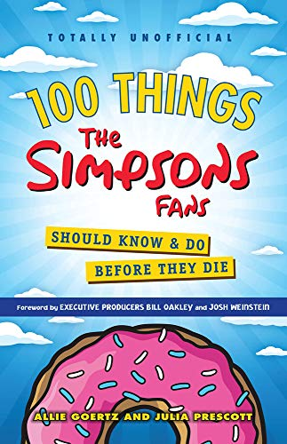 100 Things the Simpsons Fans Should Know & Do Before They Die (100 Things Media Fans Should Know...)