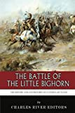The Battle of the Little Bighorn: The History and Controversy of Custer's Last Stand