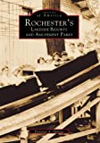 Rochester's Lakeside Resorts and Amusement Parks (Images of America: New York) by Donovan A. Shilling (1999-06-01)