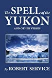The Spell of the Yukon and Other Verses by Robert Service (2010-02-01)