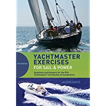 Yachtmaster Exercises for Sail and Power: Questions and Answers for the Rya Coastal and Offshore Yachtmaster Certificate