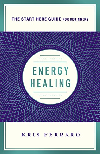 Energy Healing: Simple and Effective Practices to Become Your Own Healer (A Start Here Guide) (English Edition)