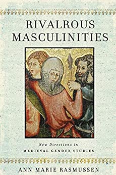 Rivalrous Masculinities: New Directions In Medieval Gender Studies por Ann Marie Rasmussen