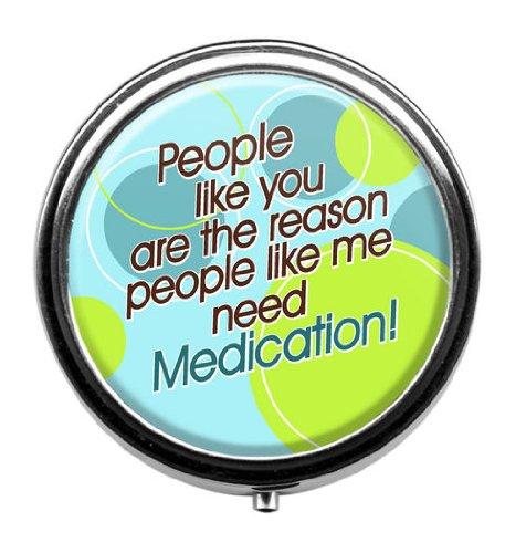 leute-wie-sie-sind-der-grund-warum-leute-wie-mich-brauchen-medikamente-pill-box