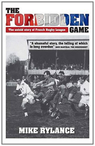 The Forbidden Game: The Untold Story of French Rugby League by Mike Rylance (2011-12-21) par Mike Rylance;