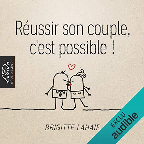 Réussir son couple, c'est possible ! par Brigitte Lahaie