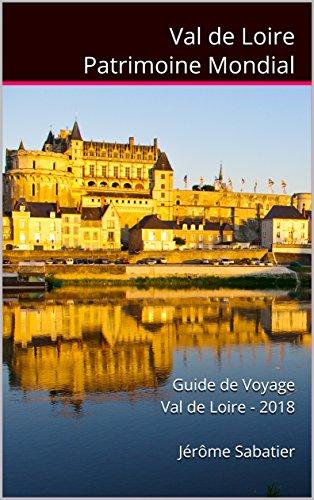 Couverture du livre Val de Loire Patrimoine Mondial: Guide de Voyage Val de Loire - 2018