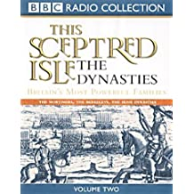 This Sceptered Isle: Dynasties v.2: Dynasties Vol 2 (BBC Radio Collection)