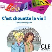 C'est chouette la vie! (Collection Decouverte: Niveau Intro)