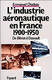 De Blériot à Dassault - L'Industrie aéronautique en France, 1900-1950