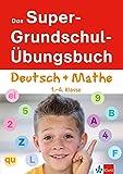 Das Super-Grundschul-Übungsbuch Deutsch und Mathematik 1. - 4. Klasse