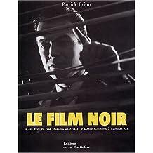 Le film noir : L'âge d'or du film criminel américain, d'Alfred Hitchcock à Nicholas Ray