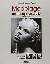 Modelage de portraits en argile, Volume 2 : Techniques avancées