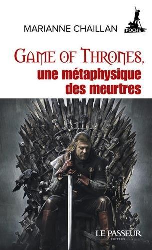 Game of Thrones, une métaphysique des meurtres par Marianne Chaillan