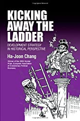 Kicking Away the Ladder: Development Strategy in Historical Perspective: Policies and Institutions for Economic Development in Historical Perspective (Anthem Studies in Development and Globalization) by Ha-Joon Chang (1-Jul-2002) Paperback
