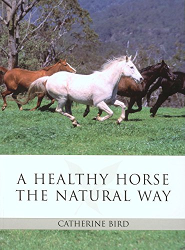 A Healthy Horse the Natural Way: The Horse Owner's Guide to Using Herbs, Massage, Homeopathy, and Other Natural Therapies