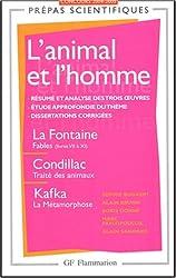L'animal et l'homme : La Fontaine, Fables (livresVII à XI); Condillac, Traité des animaux; Kafka, La Métamorphose : Concours 2004-2005