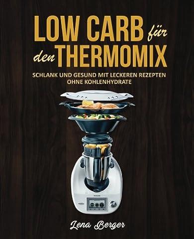 Low Carb für den Thermomix©: Schlank und gesund mit leckeren Rezepten ohne Kohlenhydrate
