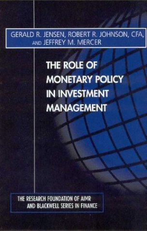 The Role of Monetary Policy in Investment Management (The Research Foundation of AIMR and Blackwell Series in Finance) by Gerald R. Jensen (2001-03-27)