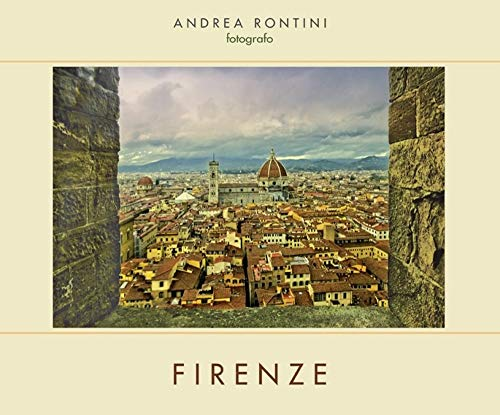 Firenze. Ediz. italiana, inglese, francese e tedesca por Andrea Rontini